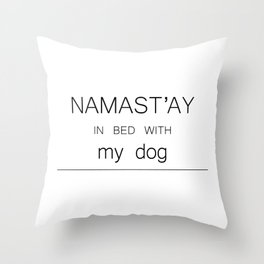NAMAST'AY IN BED WITH MY DOG Throw Pillow