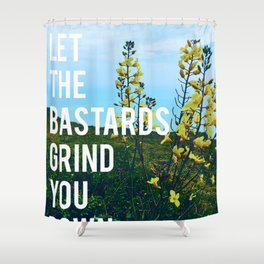 don't let the bastards grind you down Shower Curtain