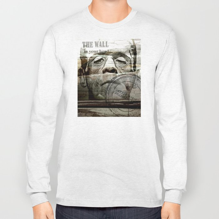 The wall in your head... Long Sleeve T-shirt