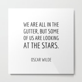 Some of us are looking at the stars Metal Print