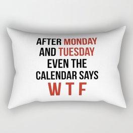 After Monday and Tuesday Even The Calendar Says WTF Rectangular Pillow