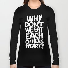 Why don't we eat each others heart? | Dark Long Sleeve T-shirt