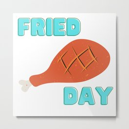 Fried Day Metal Print