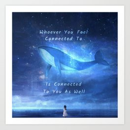 ~ Whoever You Feel Connected to is Connected to You As Well ~ Art by Awake In Art Print