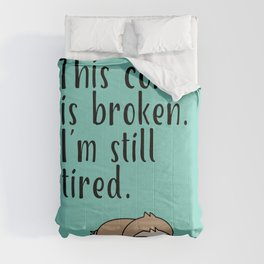 THIS COFFEE IS BROKEN. I'M STILL TIRED. Comforters