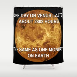 One day on Venus is quite similar to one Monday on Earth, both lasts 2802 hours Shower Curtain