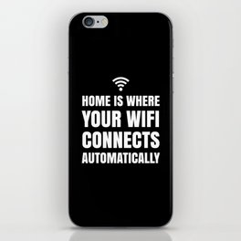 HOME IS WHERE YOUR WIFI CONNECTS AUTOMATICALLY (Black & White) iPhone Skin