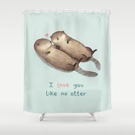 I Love You Like No Otter Shower Curtain