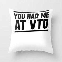 YOU HAD ME AT VTO Throw Pillow