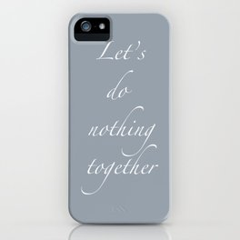 Let's Do Nothing iPhone Case