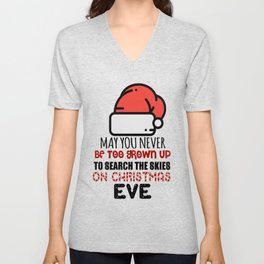 May You Never Be Too Grown Up To Search The Skies On Christmas Eve Unisex V-Neck