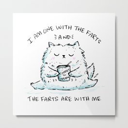 I Am One With The Farts And The Farts Are With Me Metal Print