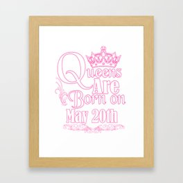 Queens Are Born On May 20th Funny Birthday T-Shirt Framed Art Print