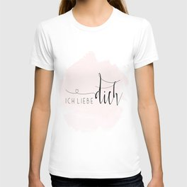 ICH LIEBE DICH,Love Quote,Love Gift,Boyfriend Gift,Gift For Couples,Anniversary Quote,Valentines Day T-shirt