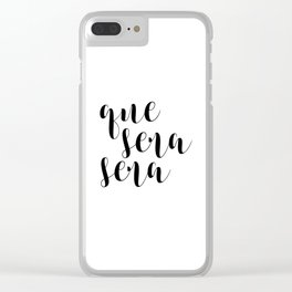 Que Sera Sera, Whatever Will Be Will Be Clear iPhone Case