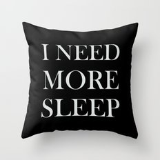 I NEED MORE SLEEP black Throw Pillow