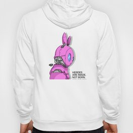 RoboBunny: Heroes are made not born (pink edition) Hoody