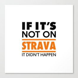 If it's not on strava it didn't happen Canvas Print