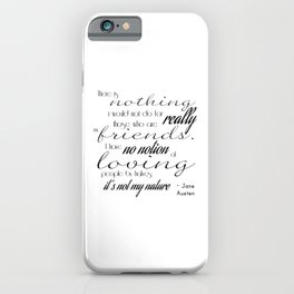 I have no notion of loving people by halves - Jane Austen quote iPhone Case