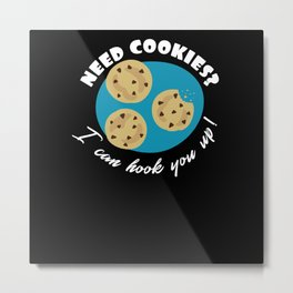 Funny Saying Need Cookies For Bakers Metal Print
