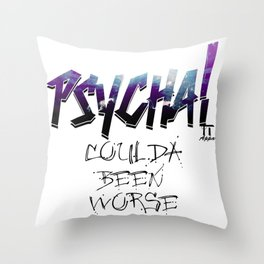 Coulda Been Worse by PSYCHA! apparel Throw Pillow
