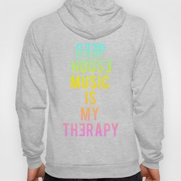 Deep House Music Is My Therapy Hoody