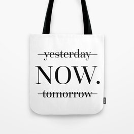 NOW Motivational Quote Tote Bag