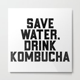 Save Water Drink Kombucha Metal Print