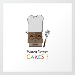 Wanna Some Cakes? Art Print