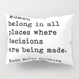 RBG, Women Belong In All Places Where Decisions Are Being Made Pillow Sham