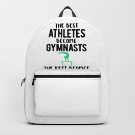 Gymnastics Best Athletes Become Gymnasts the Rest Become Cheerleaders Backpack