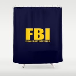 FBI female body inspector funny classic quote Shower Curtain