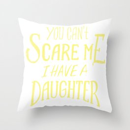 You can't scare me, i have a daughter Throw Pillow