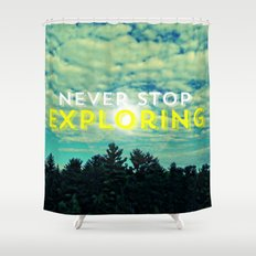 Never Stop Exploring II Shower Curtain