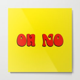 Oh no in Red and Yellow bright and Quirky Metal Print
