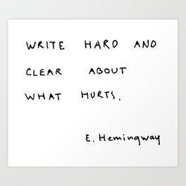 Write hard and clear about what hurts Art Print