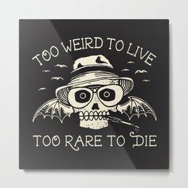 Too Weird To Live Too Rare To Die Metal Print