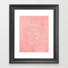I'm Going To Be Nice Framed Art Print