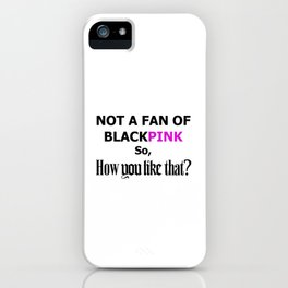 Not a fan of BlackPink so, How you like that? iPhone Case