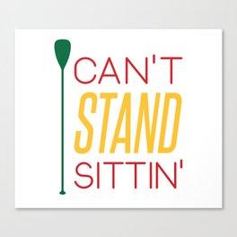 CAN'T STAND SITTIN' #GeorgianBaySUP Canvas Print