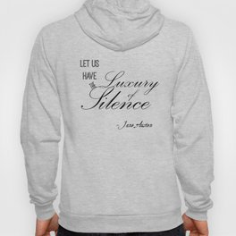 Let Us Have the Luxury of Silence - Jane Austen quote from Mansfield Park Hoody