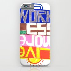 work less, live more Slim Case iPhone 6s
