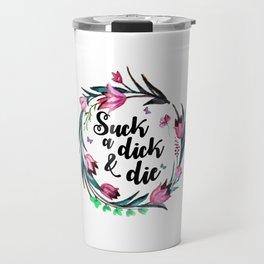 Suck A Dick & Die Travel Mug