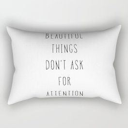 Beautiful things don't ask for attention Rectangular Pillow