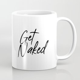 Get Naked, Naked Quote, Naked Art, Funny Art Coffee Mug