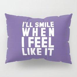 I'LL SMILE WHEN I FEEL LIKE IT (Ultra Violet) Pillow Sham