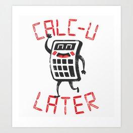 calc+u-later  Art Print