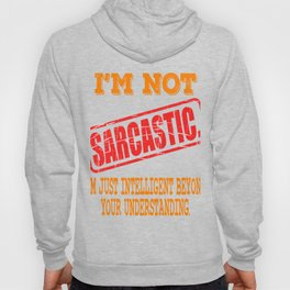 """""""I'm Not Sarcastic I'm Just Intelligent"""" tee design for gifted person like you!Mock your friends now Hoody"""