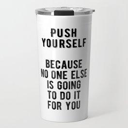 Inspiring - Push Yourself Motivational Quote Travel Mug