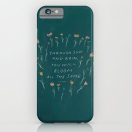 """Through Sun And Rain, You Will Bloom All The Same."" iPhone Case"